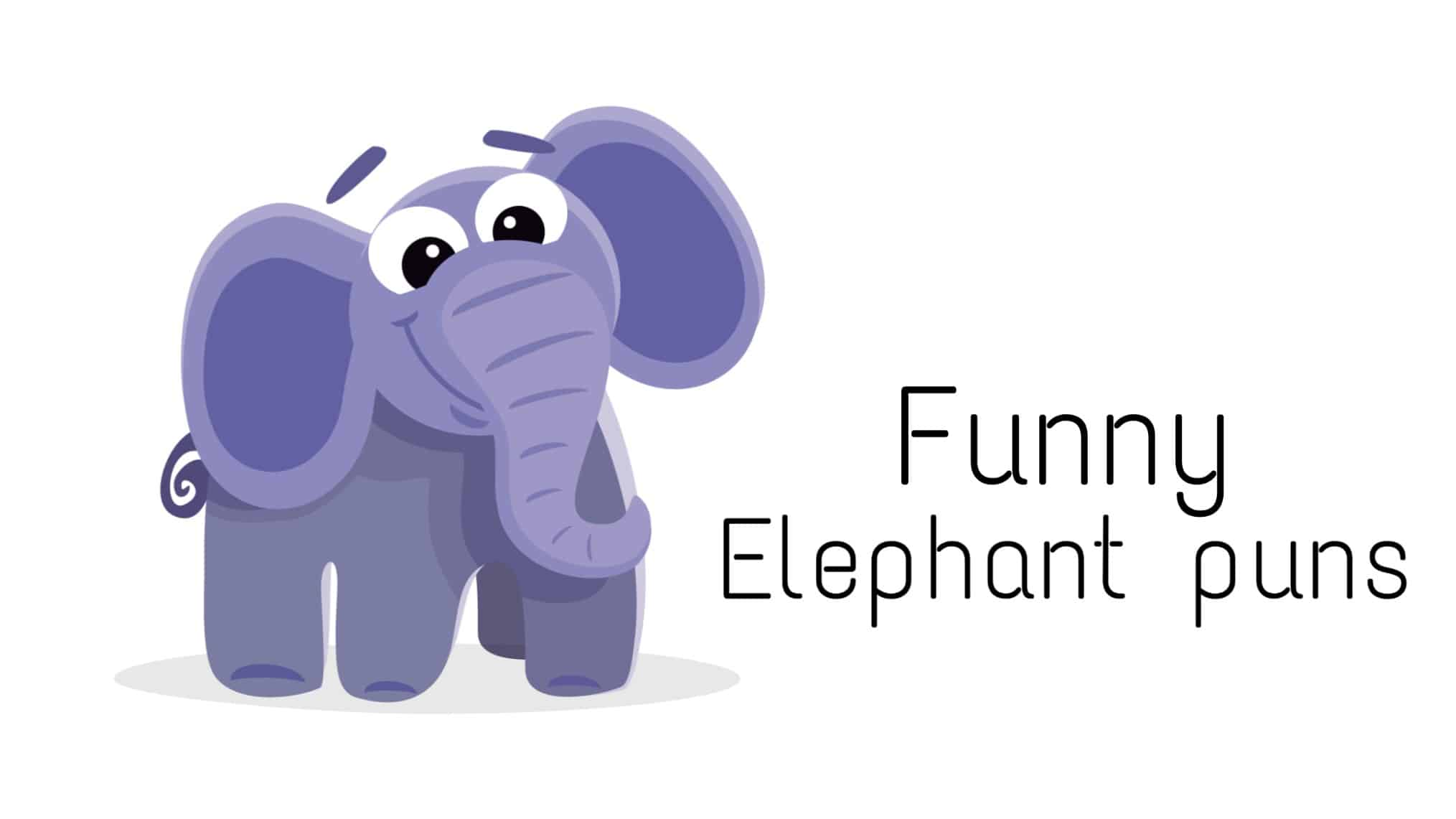 Elephant puns to make you giggle for hours